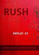 RUSH  REPLAY X 3   (Sólo para adictos)